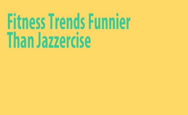 The Weirdest Fitness Trends