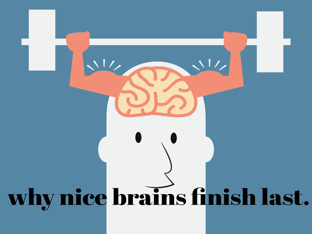 Why Nice Brains Finish Last